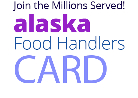 Join the Millions Served! ALASKA Food Handlers Card